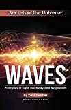 Waves: Principles of Light, Electricity and Magnetism (The Secrets of the Universe)