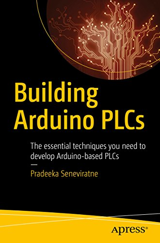 Building Arduino PLCs: The essential techniques you need to develop Arduino-based PLCs (English Edition)