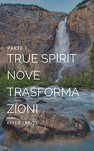 True Spirit Nove trasformazioni (PARTE 1) (Italian Edition)