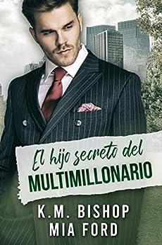 El hijo secreto del multimillonario (Spanish Edition) by [Mia Ford, K.M. Bishop, Teresa Cabañas]