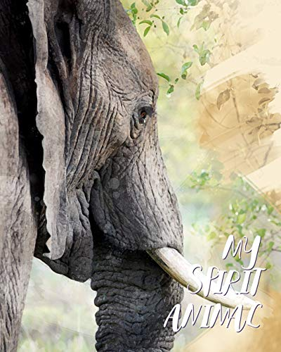 My Spirit Animal: Elephant - Lined Notebook, Diary, Track, Log & Journal - Cute Gift for Kids, Teens, Men, Women Who Love Elephants (8'x10' 120 Pages)