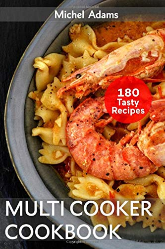Multicooker Cookbook: 180 Slow Cooker Recipes for Bringing, Family and Friends. Easy and Healthy Instant Pot Cook Book