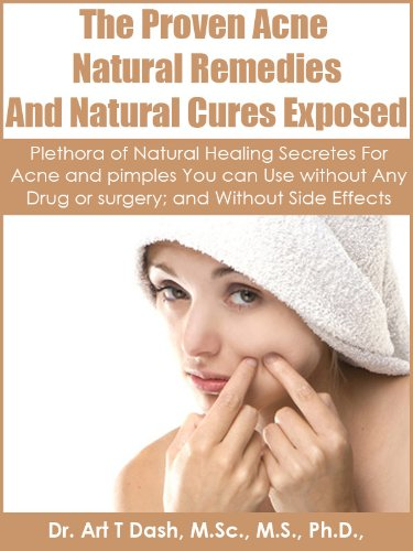 The Proven Acne Natural Remedies And Natural Cures Exposed: Plethora of Natural Healing Secretes For Acne and Pimples You Can Use Without Any Drug or surgery; ... and Without Side Effects (English Edition)