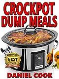 CROCKPOT DUMP MEALS: Delicious Dump Meals, Dump Dinners Recipes For Busy People (crock pot dump meals, crockpot dump dinners, dump dinners)