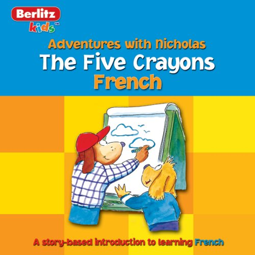 The Five Crayons: Berlitz Kids French, Adventures with Nicholas