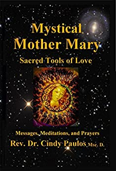 Mystical Mother Mary: Inspirational Messages, Meditations, and Prayers by [Cindy Paulos]