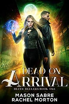Dead on Arrival: An Urban Fantasy Story (Death Dealers Book 1) by [Mason Sabre, Rachel Morton]