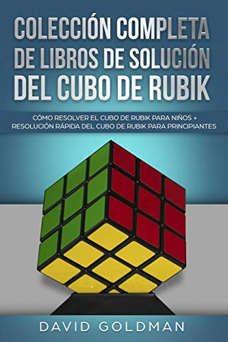 Colección Completa de Libros de Solución del Cubo de Rubik: Cómo Resolver el Cubo de Rubik para Niños + Resolución Rápida del Cubo de Rubik para Principiantes (Español/Spanish Book in COLOR))