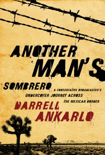 Another Man's Sombrero: A Conservative Broadcaster's Undercover Journey Across the Mexican Border (English Edition)