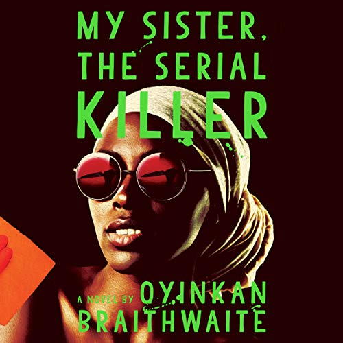 My Sister, the Serial Killer     A Novel              Written by:                                                                                                                                 Oyinkan Braithwaite                               Narrated by:                                                                                                                                 Adepero Oduye                      Length: 4 hrs and 15 mins     14 ratings     Overall 4.4