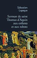 Sermon de Saint Thomas d'Aquin aux enfants et aux robots de Sébastien Lapaque