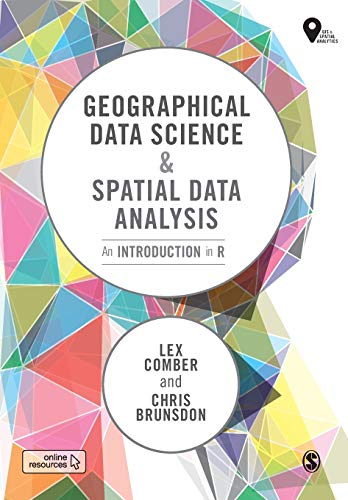 Geographical Data Science and Spatial Data Analysis: An Introduction in R (Spatial Analytics and Gis)