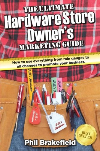 Compare Textbook Prices for The Ultimate Hardware Store Owner's Marketing Guide: How to use everything from rain gauges to oil changes to promote your business ULTIMATE ENTREPRENEUR $UCCESS SECRET$ Volume 8 8a Edition ISBN 9781506011417 by Brakefield, Phil