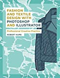 Fashion and Textile Design with Photoshop and Illustrator: Professional Creative Practice (Required Reading Range) - Robert Hume