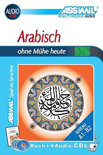 ASSiMiL Arabisch ohne Mühe heute - Audio-Sprachkurs - Niveau A1-B2: Selbstlernkurs in deutscher Sprache, Lehrbuch + 4 Audio-CDs: Für Anfänger. Beinhaltet das moderne vereinheitlichte Arabisch