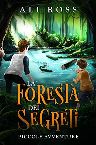 La Foresta dei Segreti: Piccole Avventure: Libri per bambini
