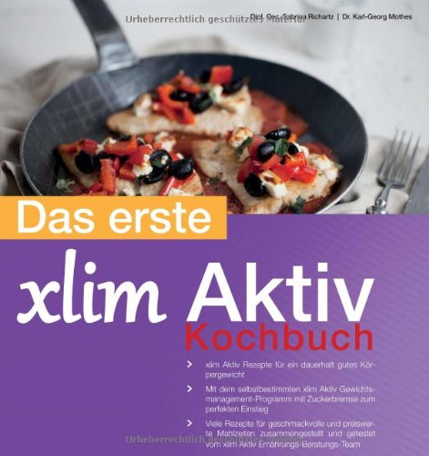 Das erste xlim Aktiv Kochbuch: mehr als 60 einfachen und leckeren Rezeptideen, die beim Abnehmen unterstützen und helfen, das optimale Körpergewicht langfristig zu halten.