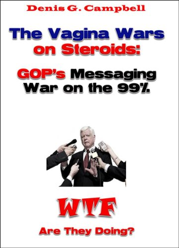 The Vagina Wars on Steroids: GOP's Messaging War on the 99% (WTF Are They Doing Book 1) (English Edition)