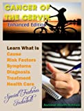 Cancer of the Cervix - Enhanced Edition: Learn What Is Cause, Risk Factors, Symptoms, Diagnosis, Treatment and Health Care (Illustrated) (English Edition)