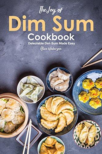 The Joy of Dim Sum Cookbook: Delectable Dim Sum Made Easy