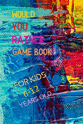Would You Rather Game Book: for kids A Fun Family Activity Book for Boys and Girls Ages 6-12 Years Old   Best game for family time