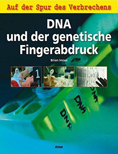 DNA und der genetische Fingerabdruck: Auf der Spur des Verbrechens