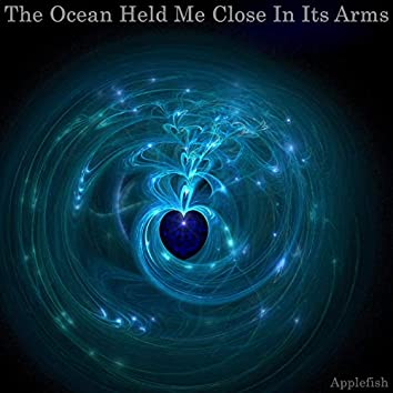The Ocean Held Me Close in Its Arms