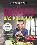 Der Ernährungskompass - Das Kochbuch: 111 Rezepte für gesunden Genuss - Bas Kast