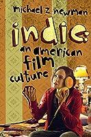 Indie: An American Film Culture (Film and Culture)
