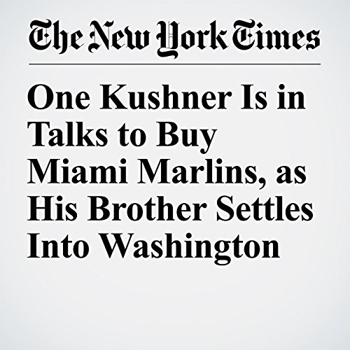 One Kushner Is in Talks to Buy Miami Marlins, as His Brother Settles Into Washington copertina
