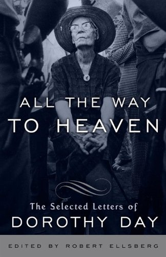 All the Way to Heaven: The Selected Letters of Dorothy Day (English Edition)