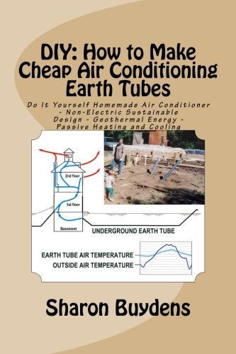 Compare Textbook Prices for DIY: How to Make Cheap Air Conditioning Earth Tubes: Do It Yourself Homemade Air Conditioner - Non-Electric Sustainable Design - Geothermal Energy - Passive Heating and Cooling 2 Edition ISBN 9781523260102 by Buydens, Sharon