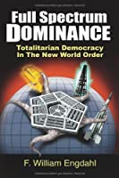 Full Spectrum Dominance: Totalitarian Democracy in the New World Order by F. William Engdahl(2009-10-10)