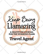 Keep Being Llamazing A Gratitude Journal For The Working Class Travel Agent: Gratitude Journal to Encourage Positive Attitude Daily / Llama / Alpaca / ... / Gag Gift / Llama Drama (8x10 - 120 Pages)