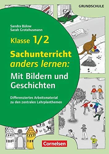 Mit Bildern und Geschichten lernen: Klasse 1/2 - Sachunterricht anders lernen: Mit Bildern und Geschichten (2. Auflage): Differenziertes Arbeitsmaterial zu den zentralen Lehrplanthemen. Kopiervorlagen