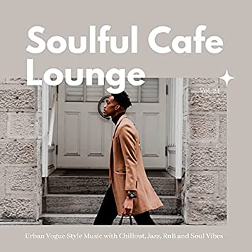 Soulful Cafe Lounge - Urban Vogue Style Music With Chillout, Jazz, RnB And Soul Vibes. Vol. 24