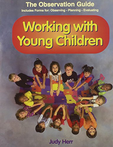 Working With Young Children: The Observation Guide - Includes forms for observing, planning, evaluating