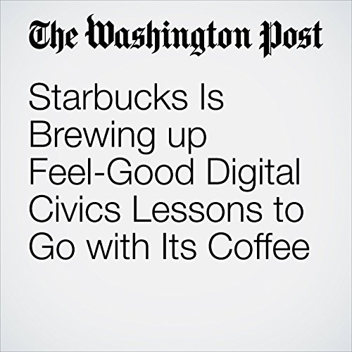 Starbucks Is Brewing up Feel-Good Digital Civics Lessons to Go with Its Coffee audiobook cover art