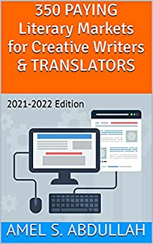 350 PAYING Literary Markets for Creative Writers & Translators (2021-2022 Edition) by [Amel Abdullah]