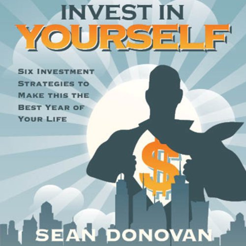 Invest in Yourself: Six Investment Strategies to Make this the Best Year of Your Life audiobook cover art