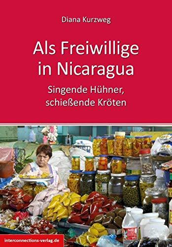 Als Freiwillige in Nicaragua: Singende Hühner, schießende Kröten (Jobs, Praktika, Studium)