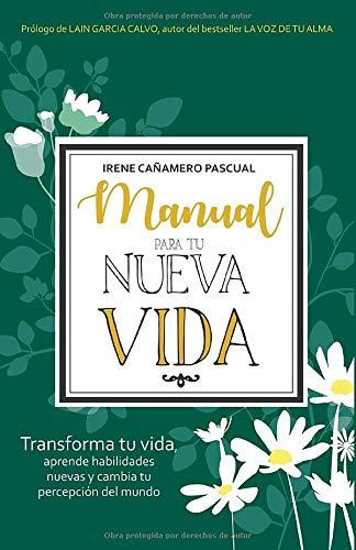 Manual para tu Nueva Vida: Transforma tu vida, aprende habilidades nuevas y cambia tu percepción del mundo