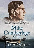 The Extraordinary Life of Mike Cumberlege SOE