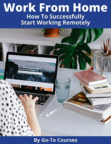 Work From Home: How To Successfully Start Working Remotely