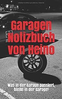 Garagen Notizbuch von Heino: Was in der Garage passiert, bleibt in der Garage! (German Edition)