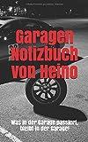 Garagen Notizbuch von Heino: Was in der Garage passiert, bleibt in der Garage!