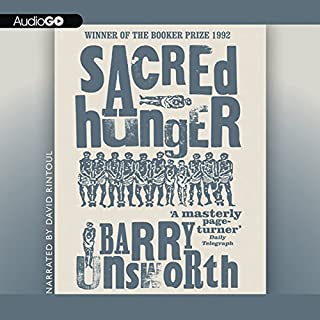 Sacred Hunger                   By:                                                                                                                                 Barry Unsworth                               Narrated by:                                                                                                                                 David Rintoul                      Length: 22 hrs and 16 mins     94 ratings     Overall 4.4