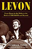 Levon: From Down in the Delta to the Birth of The Band and Beyond (English Edition)...
