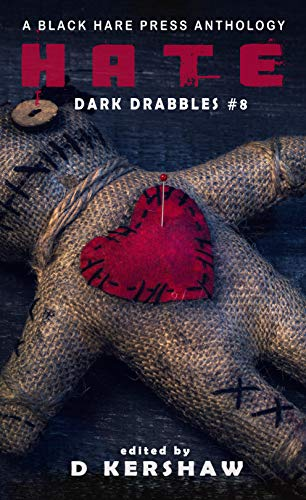 HATE: A Dark Microfiction Anthology (Dark Drabbles Book 8) (English Edition)
