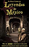 Gran Libro de Leyendas de México: Más de 200 Leyendas y Relatos Sobrenaturales de Todos los Estados
